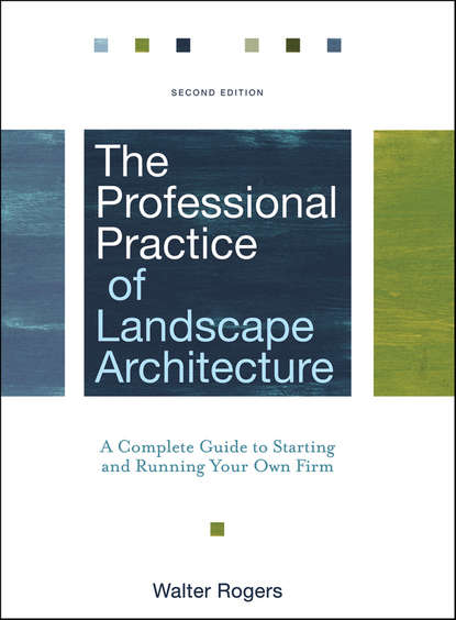 The Professional Practice of Landscape Architecture. A Complete Guide to Starting and Running Your Own Firm. Walter  Rogers